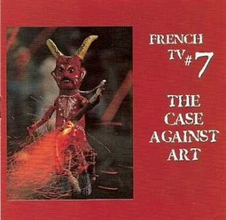 French TV /7 the case against art, CD