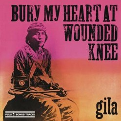 Gila/Bury my heart at wounded knee, CD