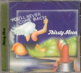 Thirsty Moon/You'll never come back, CD